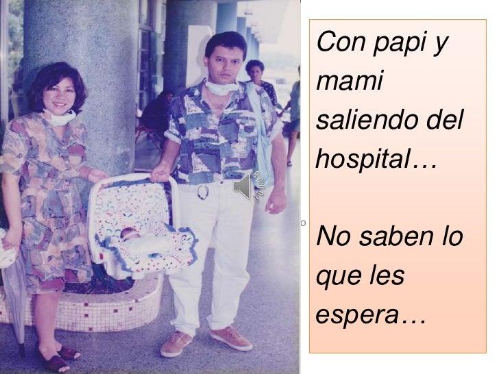 9/08/10<br />Con papi y mami saliendo del hospital…<br />No saben lo que les espera…<br />