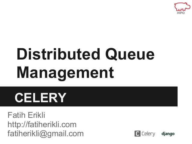 Distributed Queue  Management CELERYFatih Eriklihttp://fatiherikli.comfatiherikli@gmail.com