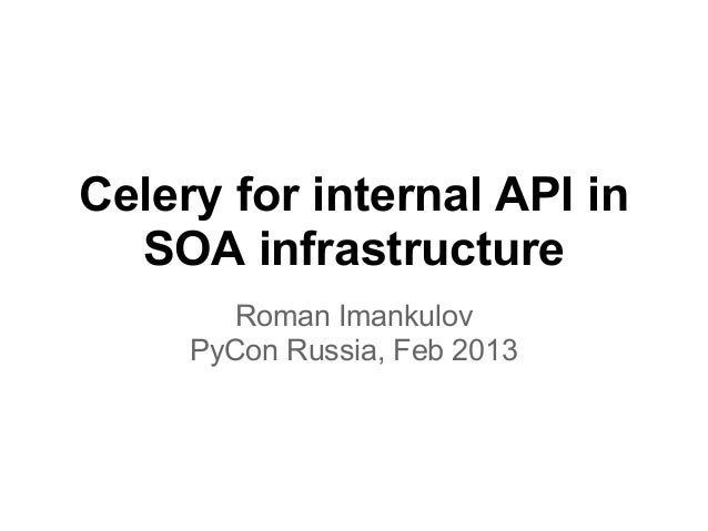 Celery for internal API in  SOA infrastructure        Roman Imankulov     PyCon Russia, Feb 2013