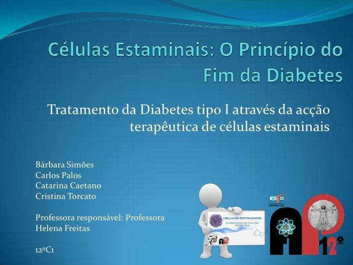 Tratamento da Diabetes tipo I através da acção               terapêutica de células estaminaisBárbara SimõesCarlos PalosCa...