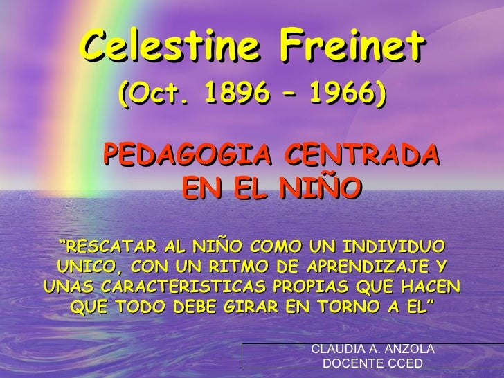"""Celestine Freinet (Oct. 1896 – 1966) PEDAGOGIA CENTRADA EN EL NIÑO """" RESCATAR AL NIÑO COMO UN INDIVIDUO UNICO, CON UN RITM..."""