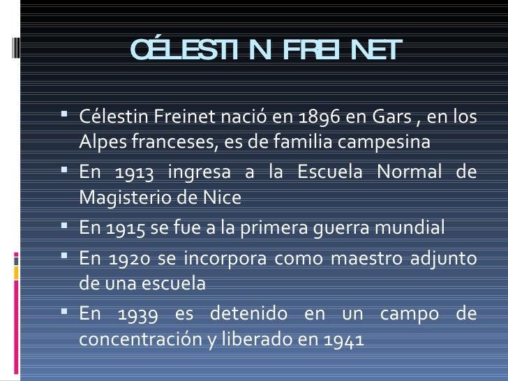 CÉLESTIN FREINET <ul><li>Célestin Freinet nació en 1896 en Gars , en los Alpes franceses, es de familia campesina </li></u...