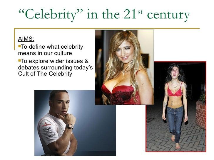 """"""" Celebrity"""" in the 21 st  century <ul><li>AIMS: </li></ul><ul><li>To define what celebrity means in our culture </li></ul..."""