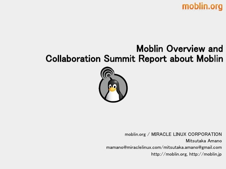 Moblin Overview and Collaboration Summit Report about Moblin                        moblin.org / MIRACLE LINUX CORPORATION...
