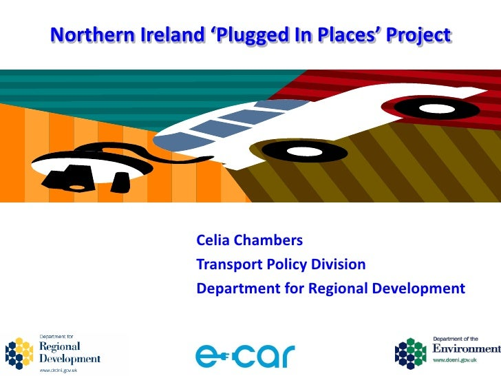 Northern Ireland 'Plugged In Places' Project                Celia Chambers                Transport Policy Division       ...