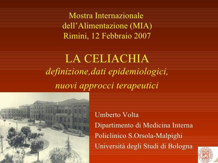 Mostra Internazionale  dell'Alimentazione (MIA) Rimini, 12 Febbraio 2007 LA CELIACHIA definizione,dati epidemiologici,  nu...