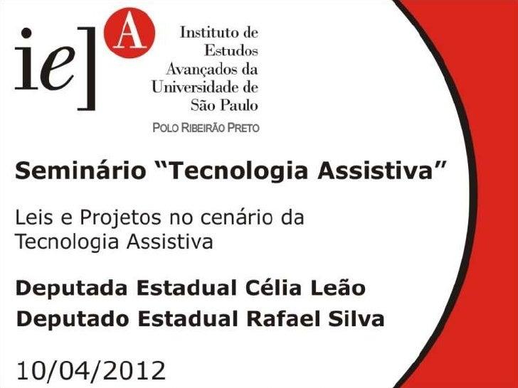 LEIS E PROJETOS NO    CENÁRIO DA   TECNOLOGIA      ASSISTIVA.   Ribeirão Preto, 10 de abril de 2012.