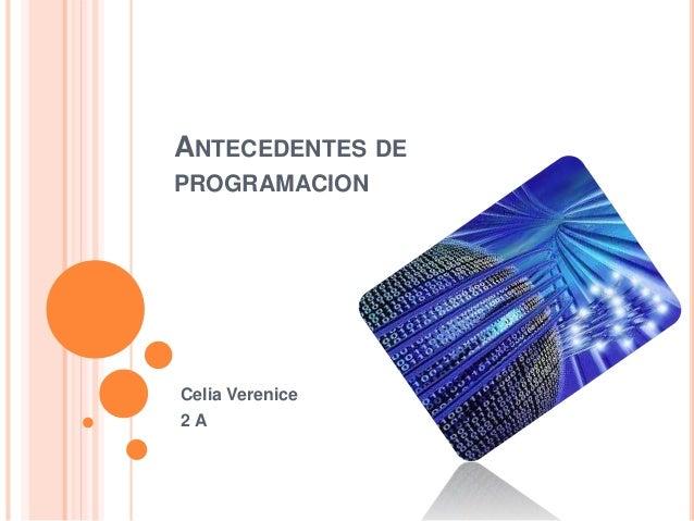 ANTECEDENTES DE PROGRAMACION Celia Verenice 2 A