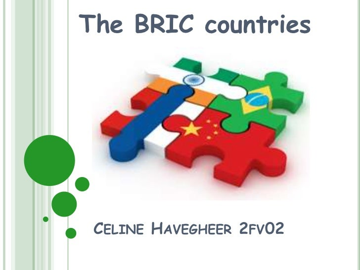 The BRIC countries CELINE HAVEGHEER 2FV02