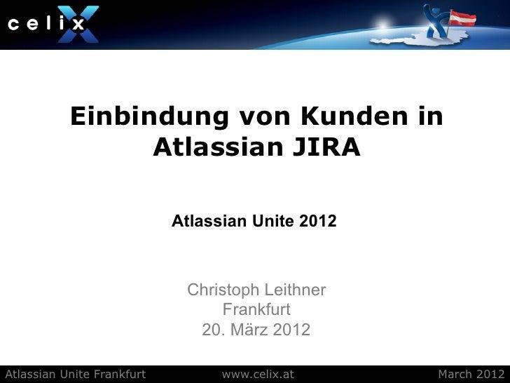 Einbindung von Kunden in                 Atlassian JIRA                            Atlassian Unite 2012                   ...