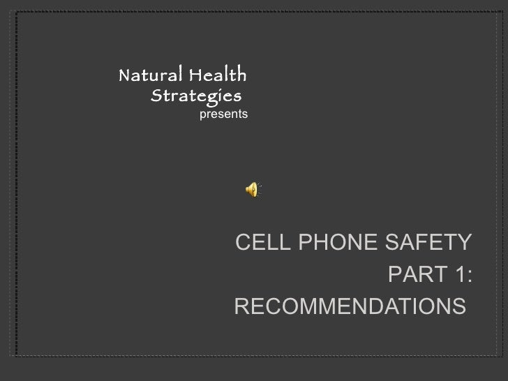 RECOMMENDATIONS  <ul><li>presents </li></ul>Natural Health Strategies  CELL PHONE SAFETY PART 1: