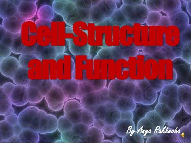 Cell-StructureandFunctionBy Anya Rakhecha
