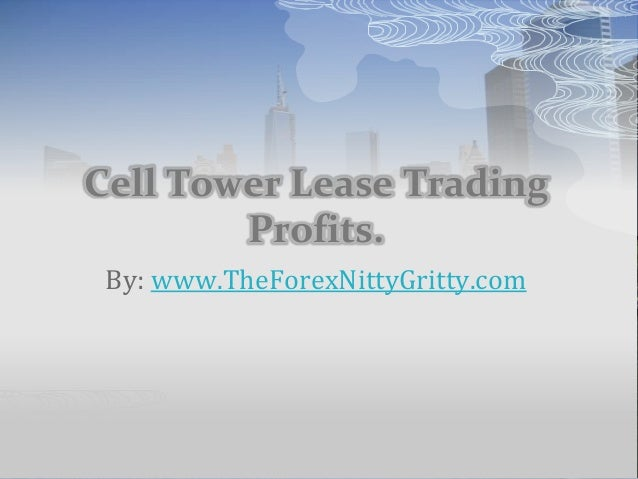 Cell Tower Lease Trading Profits. By: www.TheForexNittyGritty.com
