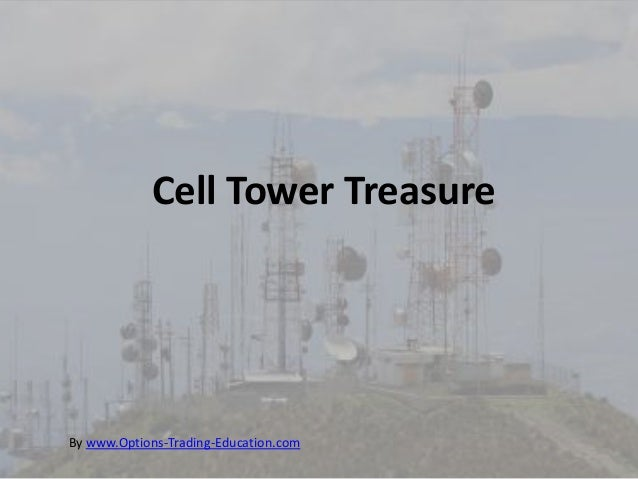 Cell Tower TreasureBy www.Options-Trading-Education.com