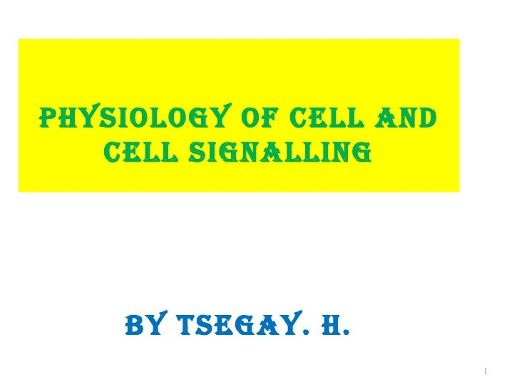 PHysiology of cell and     By Tsegay. H.   cell signalling    By Tsegay. H.                         1