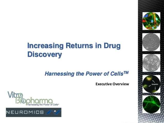 Increasing Returns in DrugDiscovery    Harnessing the Power of CellsTM                      Executive Overview
