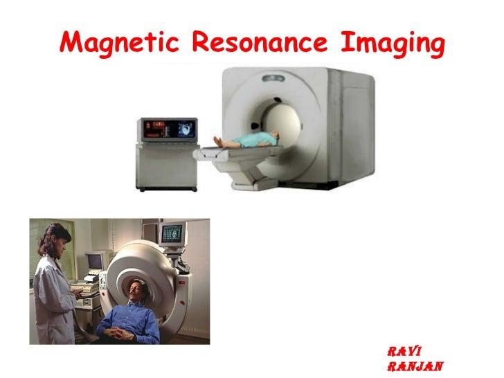 Magnetic Resonance Imaging Ravi Ranjan