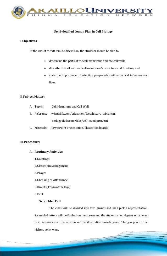 Semi-detailed Lesson Plan in Cell Biology  I. Objectives :  At the end of the 90-minute discussion, the students should be...