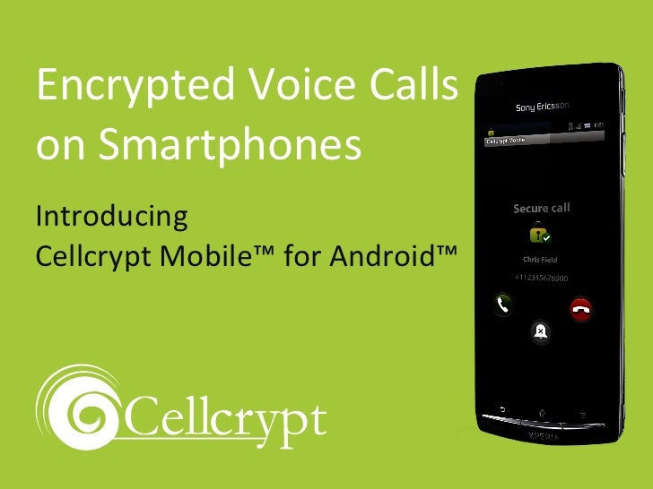 Encrypted Voice Calls on Smartphones Introducing  Cellcrypt Mobile™ for Android™