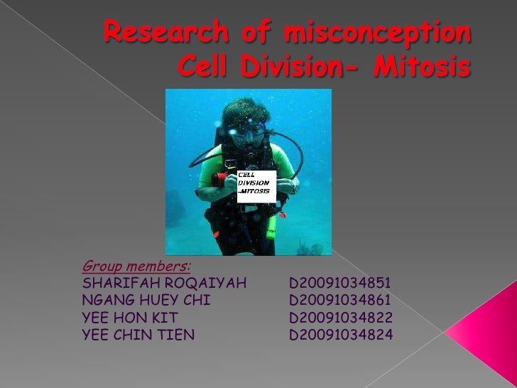 Research of misconception Cell Division- Mitosis<br />Group members:<br />SHARIFAH ROQAIYAH	D20091034851<br />NGANG HUEY C...