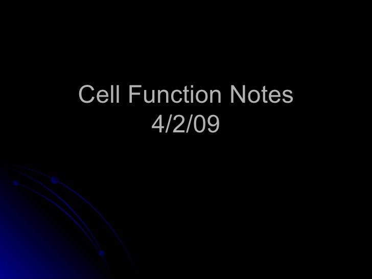 Cell Function Notes 4/2/09