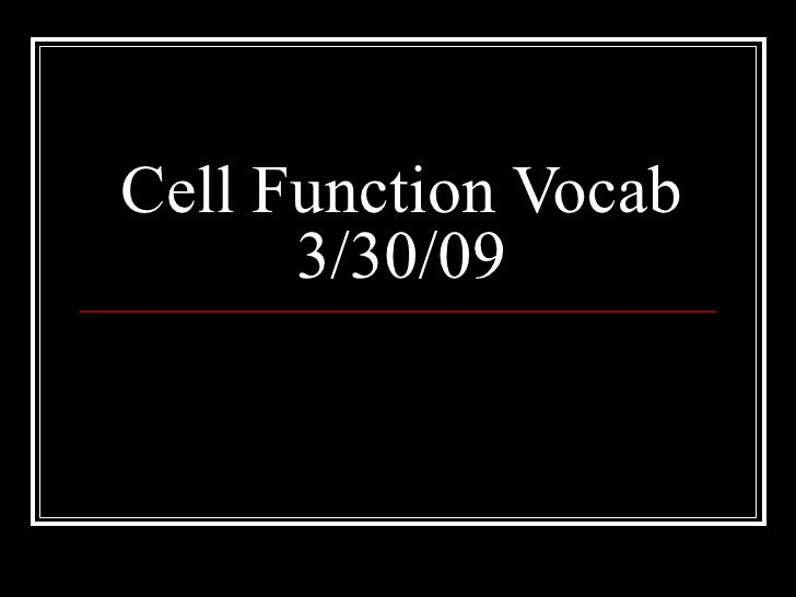 Cell Function Vocab 3/30/09