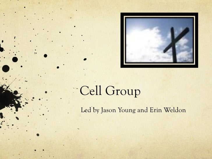 Cell Group  Led by Jason Young and Erin Weldon