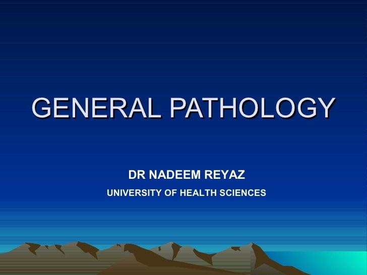 GENERAL PATHOLOGY DR NADEEM REYAZ UNIVERSITY OF HEALTH SCIENCES