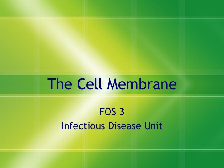 The Cell Membrane FOS 3 Infectious Disease Unit
