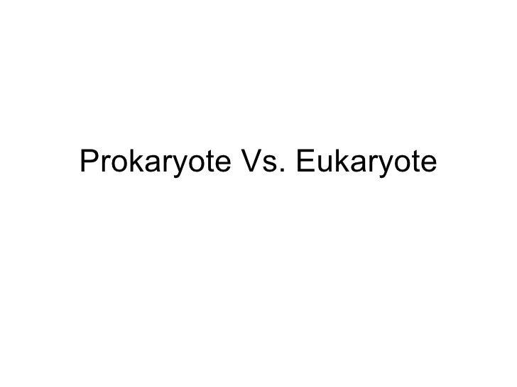 Prokaryote Vs. Eukaryote