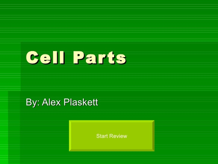 Cell Parts By: Alex Plaskett Start Review