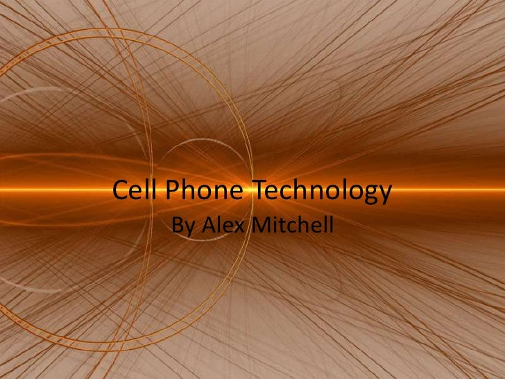 Cell Phone Technology<br />By Alex Mitchell<br />