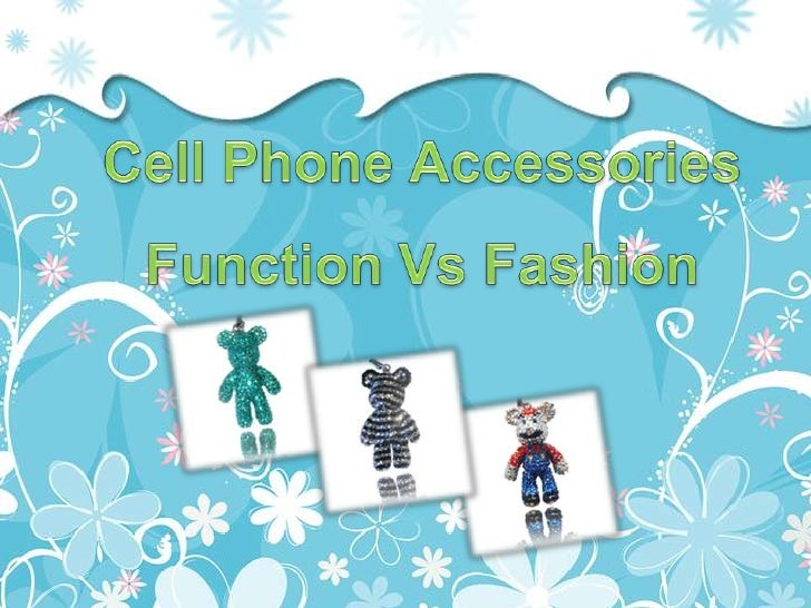 Cell Phone Accessories: Function Vs Fashion