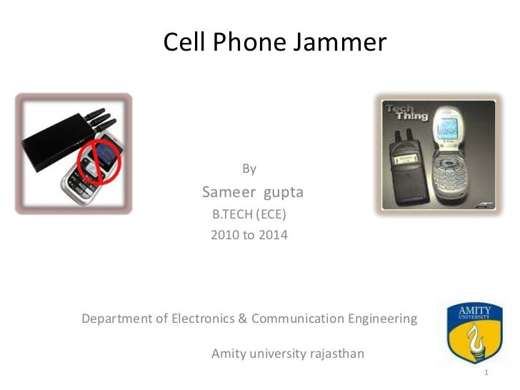 Cell Phone Jammer                         By                   Sameer gupta                    B.TECH (ECE)               ...