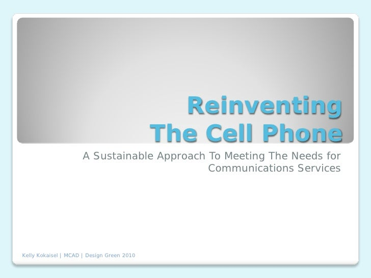 Reinventing                                            The Cell Phone                     A Sustainable Approach To Meetin...
