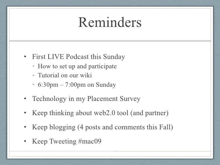 Reminders <ul><li>First LIVE Podcast this Sunday </li></ul><ul><ul><li>How to set up and participate </li></ul></ul><ul><u...