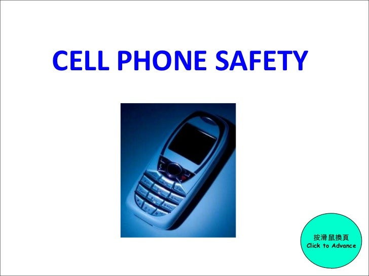 CELL PHONE SAFETY 按滑鼠換頁 Click to Advance