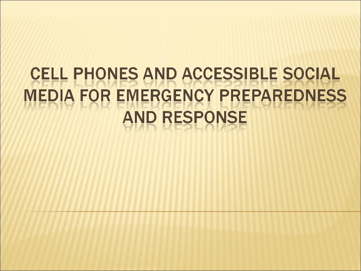 Cell phones and accessible social media for emergency
