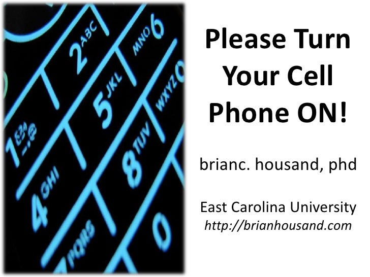 Please Turn Your Cell Phone ON!brianc. housand, phdEast Carolina Universityhttp://brianhousand.com<br />