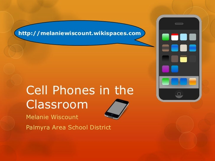 http://melaniewiscount.wikispaces.com  Cell Phones in the  Classroom  Melanie Wiscount  Palmyra Area School District