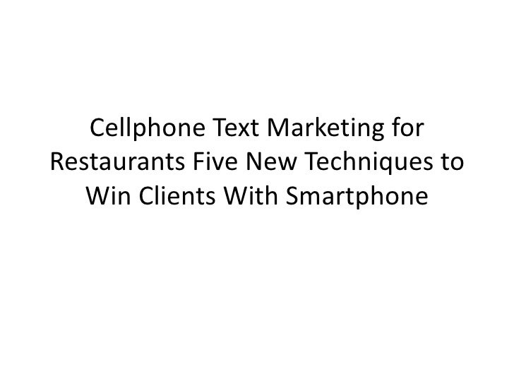 Cellphone Text Marketing for Restaurants Five New Techniques to Win Clients With Smartphone<br />