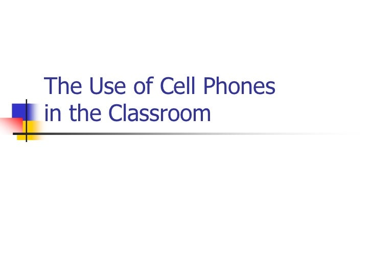 The Use of Cell Phones in the Classroom<br />