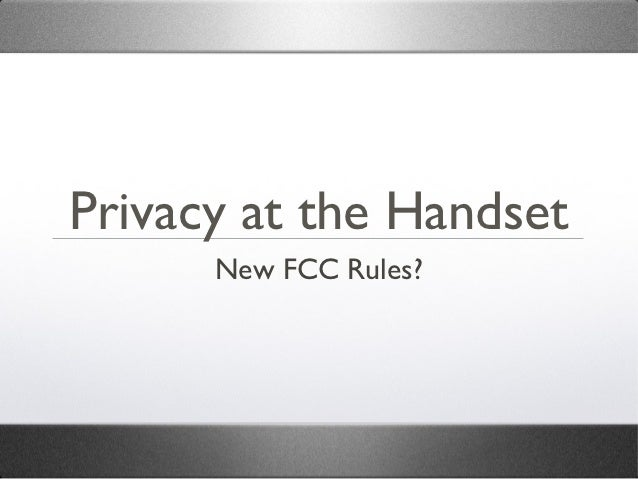 Privacy at the Handset      New FCC Rules?