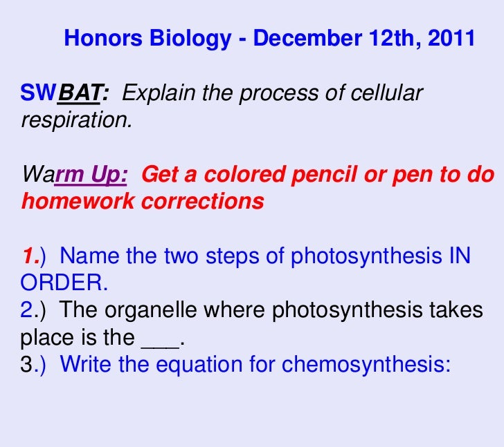 Honors Biology - December 12th, 2011SWBAT: Explain the process of cellularrespiration.Warm Up: Get a colored pencil or pen...