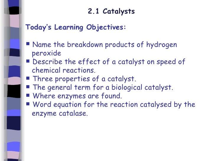 2.1 Catalysts <ul><li>Today's Learning Objectives: </li></ul><ul><li>Name the breakdown products of hydrogen  </li></ul><u...