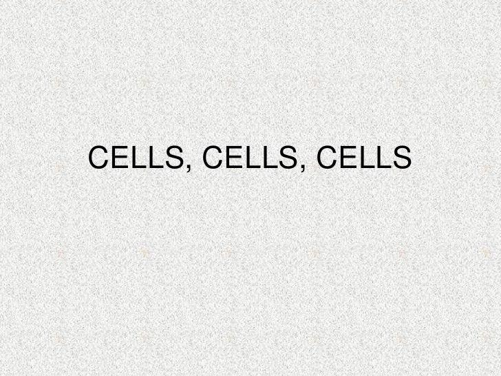 CELLS, CELLS, CELLS