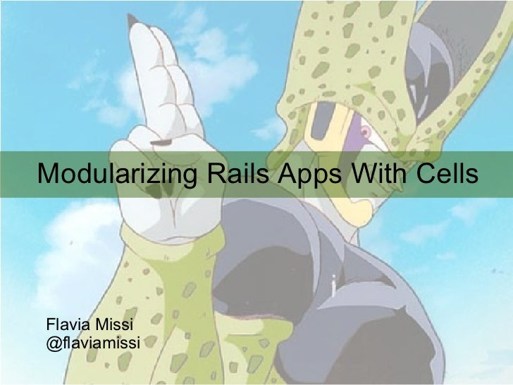 Modularizing Rails Apps With Cells Flavia Missi @flaviamissi