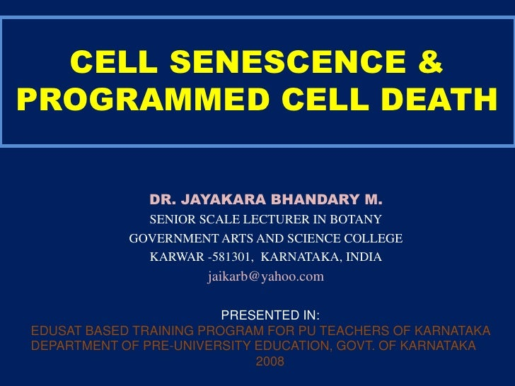 CELL SENESCENCE & PROGRAMMED CELL DEATH<br />DR. JAYAKARA BHANDARY M.<br />SENIOR SCALE LECTURER IN BOTANY<br />GOVERNMENT...