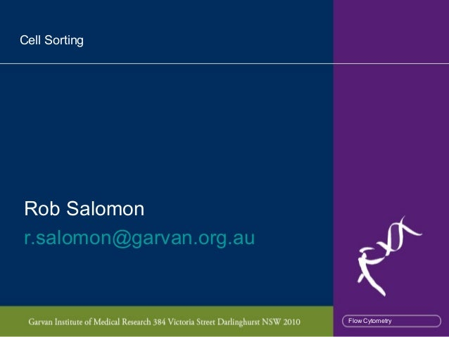 Cell SortingRob Salomonr.salomon@garvan.org.au                          Flow Cytometry