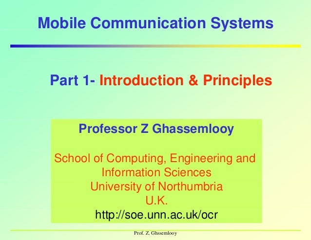 Mobile Communication SystemsyPart 1- Introduction & PrinciplesProfessor Z GhassemlooyProfessor Z GhassemlooySchool of Comp...